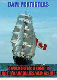 Sail Meme - dapl protesters an alberta clipperis nota canadian sailing ship