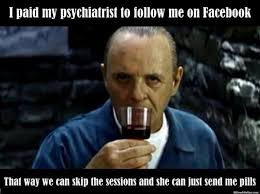 Face Book Meme - psychiatrist follows me on facebook funny meme