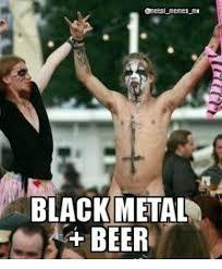 Metal Meme - memes mn black metal beer beer meme on me me