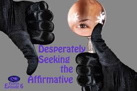 Seeking Episode 6 Desperately Seeking The Affirmative Polytix Episode 6 Author