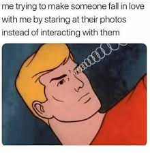Fall Memes - me trying to make someone fall in love with me by staring at their