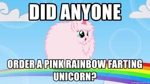 Unicorn Rainbow Meme - did anyone order a pink rainbow farting unicorn pink fluffy