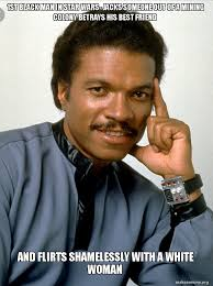 Black Man White Woman Meme - 1st black man in star wars jacks someone out of a mining colony