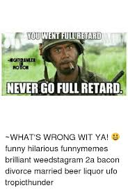 You Never Go Full Retard Meme - youwent full retard chtrawler never go full retard what s wrong
