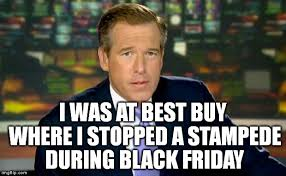 Best Buy Memes - brian williams was there meme imgflip