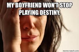 Memes For My Boyfriend - boyfriend won t stop playing destiny