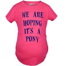 maternity we are hoping it is a pony shirt pregnancy shirts