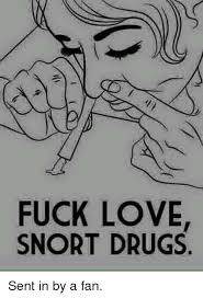 Fuck Love Memes - fuck love snort drugs sent in by a fan drugs meme on sizzle