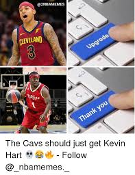 Cavs Memes - cleveland upgrade thank you the cavs should just get kevin hart