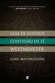 guia de estudo da confissão de fé de westminster chad b van