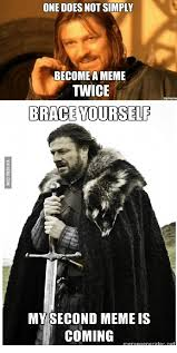 Brace Yourself Meme Generator - one does not simply become a meme twice brace yourself my second