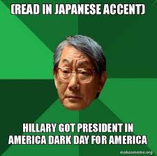 Meme In Japanese - read in japanese accent hillary got president in america dark day