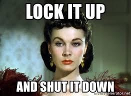 Lock It Up Meme - lock it up and shut it down scarlett o hara bitch face meme