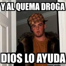 Meme Droga - meme scumbag steve y al quema droga dios lo ayuda 8755854