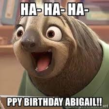 ha ha ha ppy birthday abigail flash the zootopia sloth meme