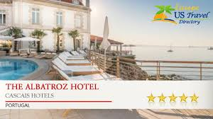 the albatroz hotel cascais hotels portugal youtube