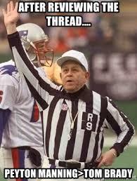 Peyton Manning Tom Brady Meme - after reviewing the thread peyton manning tom brady nfl