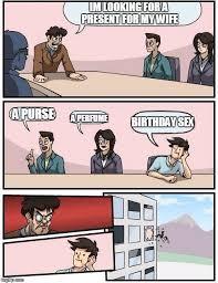 Birthday Sex Meme - boardroom meeting suggestion meme imgflip