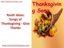 youth ideas songs of thanksgiving give thanks