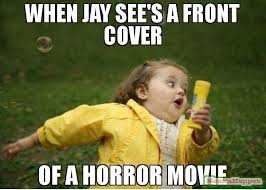 Horror Movie Memes - when jay see s a front cover of a horror movie meme chubby bubbles