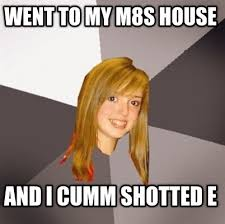 Newest Meme - meme faces went to my m8s house and i cumm shotted e