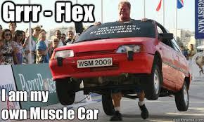 Muscle Car Memes - grrr flex i am my own muscle car car lift man quickmeme