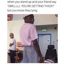 Thick Girl Meme - dopl3r com memes when you stand up and your friend say girlllll