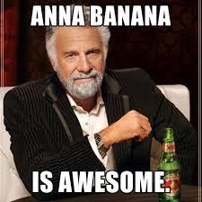 Anna Meme - anna banana is awesome create meme