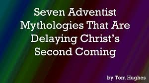 seven adventist mythologies that are delaying christ u0027s second