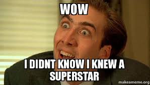 Superstar Meme - wow i didnt know i knew a superstar sarcastic nicholas cage