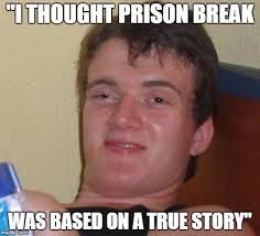 Prison Break Memes - my friend isn t very bright imgflip