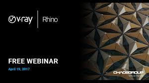 webinar chaos group v ray 3 0 for rhino webinar april 19 2017