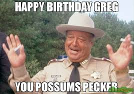 Greg Meme Images - happy birthday greg you possums pecker meme buford t justice