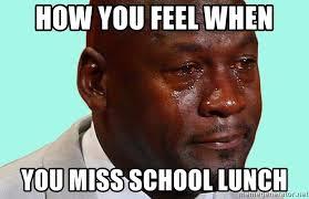 School Lunch Meme - how you feel when you miss school lunch jordan crying meme