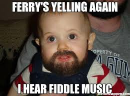Yelling Meme - ferry s yelling again i hear fiddle music meme beard baby 7286