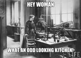 Woman Kitchen Meme - hey woman what an odd looking kitchen get back to kitchen curie