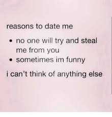 Reasons To Date Me Meme - 25 best memes about reasons to date me reasons to date me memes