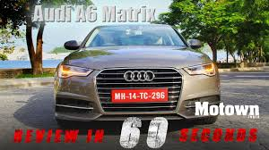 audi a6 india audi a6 matrix review in 60 seconds road test review motown
