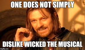 Wicked The Musical Memes - one does not simply dislike wicked the musical meme