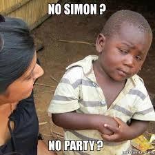 Simon Meme - no simon no party make a meme