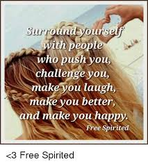 Make Memes Free - surround yourself with people who push you challenge you make you