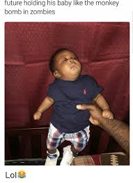Baby Monkey Meme - future holding his baby like the monkey bomb in zombies lol