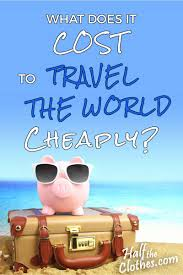 travel budget images How much does it cost to travel the world cheaply half the clothes jpg