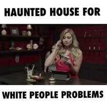 Haunted House Meme - haunted house for white people problems dank meme on esmemes com