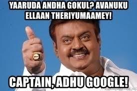Captain Vijayakanth Memes - yaaruda andha gokul avanuku ellaan theriyumaamey captain adhu