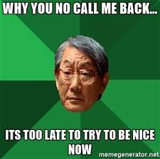Why You No Call Me Meme - why you no call me meme 28 images 17 best ideas about no text