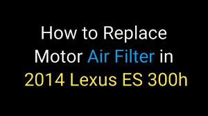 lexus logo change how to change engine air filter in 2014 lexus es 300h youtube