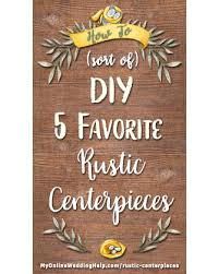 Rustic Center Pieces How To Sort Of Diy Five Favorite Rustic Wedding Centerpieces My