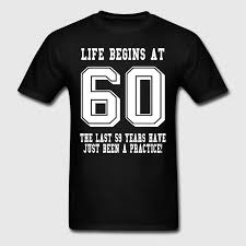 60 year birthday t shirts begins at 60 60th birthday t shirt spreadshirt