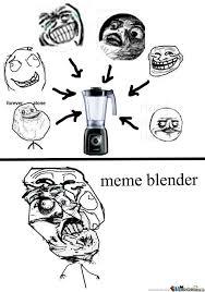 Meme Blender - meme blender by haza1 meme center
